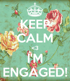 Poster: KEEP CALM <3 I'M ENGAGED!