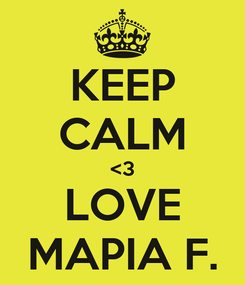 Poster: KEEP CALM <3 LOVE MAPIA F.
