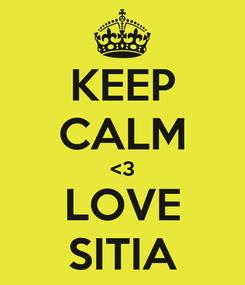 Poster: KEEP CALM <3 LOVE SITIA