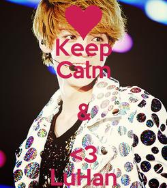 Poster: Keep Calm & <3 LuHan
