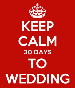 Poster: KEEP CALM 30 DAYS TO WEDDING