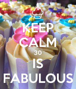 Poster: KEEP CALM 30 IS FABULOUS