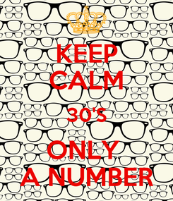 Poster: KEEP CALM 30'S ONLY  A NUMBER