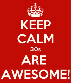 Poster: KEEP CALM 30s ARE  AWESOME!