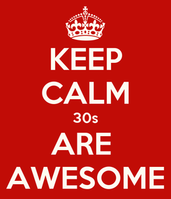 Poster: KEEP CALM 30s ARE  AWESOME