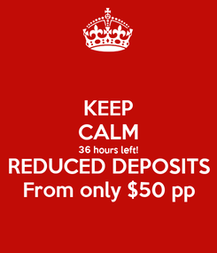 Poster: KEEP CALM 36 hours left! REDUCED DEPOSITS From only $50 pp