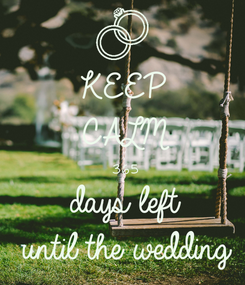Poster: KEEP CALM 365  days left until the wedding