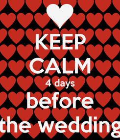 Poster: KEEP CALM 4 days before the wedding
