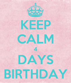 Poster: KEEP CALM 4 DAYS BIRTHDAY