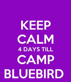 Poster: KEEP CALM 4 DAYS TILL CAMP BLUEBIRD