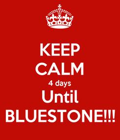 Poster: KEEP CALM 4 days Until BLUESTONE!!!