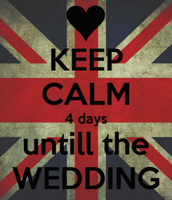 Poster: KEEP CALM 4 days untill the WEDDING