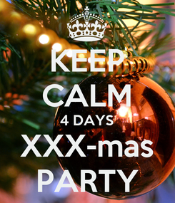 Poster: KEEP CALM 4 DAYS XXX-mas PARTY