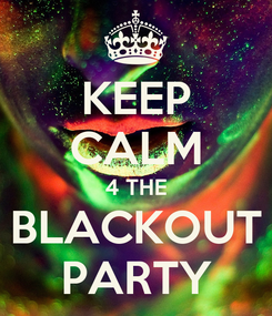 Poster: KEEP CALM 4 THE BLACKOUT PARTY