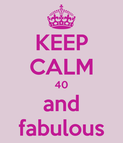 Poster: KEEP CALM 40 and fabulous