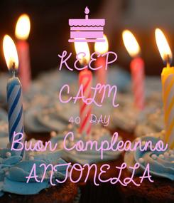 Poster: KEEP CALM 40 ' DAY Buon Compleanno ANTONELLA