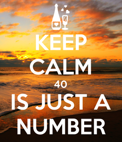 Poster: KEEP CALM 40 IS JUST A NUMBER