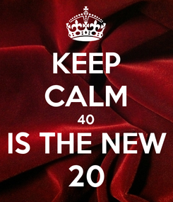 Poster: KEEP CALM 40 IS THE NEW 20