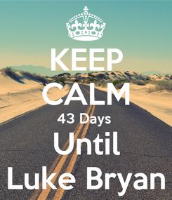 Poster: KEEP CALM 43 Days  Until Luke Bryan