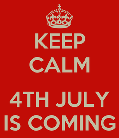 Poster: KEEP CALM  4TH JULY IS COMING