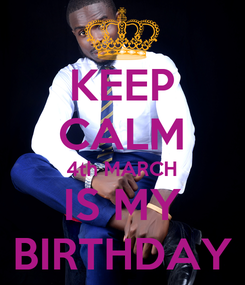 Poster: KEEP CALM 4th MARCH IS MY BIRTHDAY