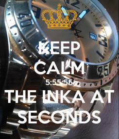 Poster: KEEP CALM 5:55:55 THE INKA AT SECONDS
