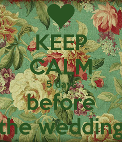 Poster: KEEP CALM 5 days before the wedding