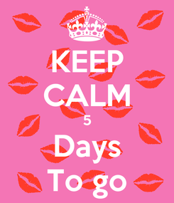 Poster: KEEP CALM 5 Days To go