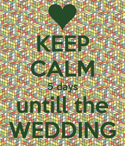Poster: KEEP CALM 5 days untill the WEDDING