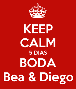 Poster: KEEP CALM 5 DIAS BODA Bea & Diego