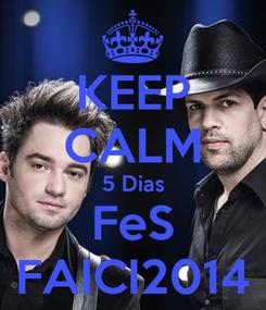 Poster: KEEP CALM 5 Dias FeS FAICI2014