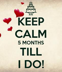 Poster: KEEP CALM 5 MONTHS TILL I DO!