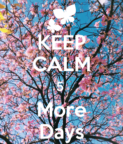 Poster: KEEP CALM 5  More Days