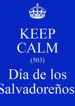 Poster: KEEP CALM (503) Día de los Salvadoreños