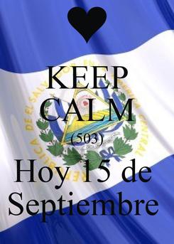 Poster: KEEP CALM (503) Hoy 15 de  Septiembre