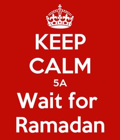 Poster: KEEP CALM 5A Wait for  Ramadan