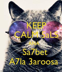 Poster:     KEEP     CALM 5aLS     ANA    Sa7bet   A7la 3aroosa