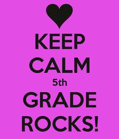 Poster: KEEP CALM 5th GRADE ROCKS!