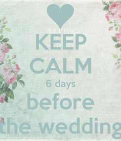 Poster: KEEP CALM 6 days before the wedding