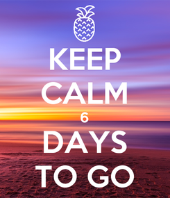Poster: KEEP CALM 6 DAYS TO GO