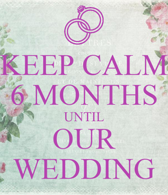 Poster: KEEP CALM 6 MONTHS UNTIL OUR WEDDING