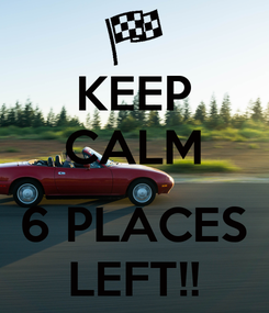 Poster: KEEP CALM  6 PLACES LEFT!!