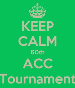Poster: KEEP CALM 60th ACC Tournament