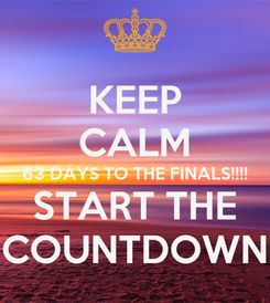 Poster: KEEP CALM 63 DAYS TO THE FINALS!!!! START THE COUNTDOWN