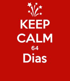 Poster: KEEP CALM 64 Dias