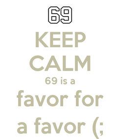 Poster: KEEP CALM 69 is a favor for a favor (;