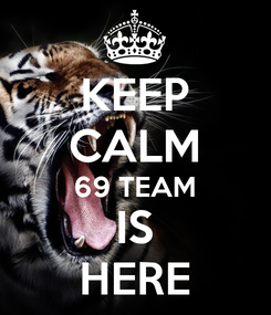 Poster: KEEP CALM 69 TEAM IS HERE