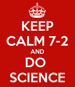 Poster: KEEP CALM 7-2 AND DO  SCIENCE