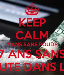 Poster: KEEP CALM 7 ANS SANS POUDE 7 ANS SANS CROUTE DANS L'NEZ