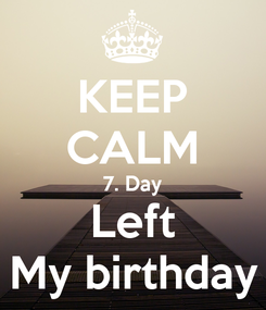 Poster: KEEP CALM 7. Day Left My birthday